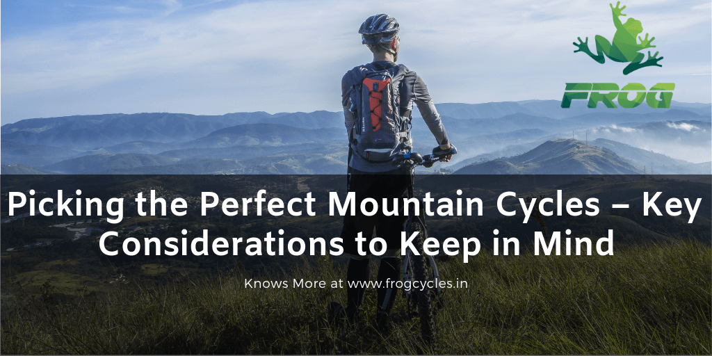 picking-the-perfect-mountain-cycles-key-considerations-to-keep-in-mind
